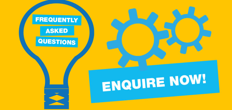 Frequently Asked Questions - Enquire now!